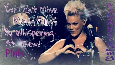 Pink quote | Pink quotes, Move mountains, P!nk